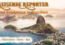 Reisende Reporter und Erlebnisse in Brasilien – Teil 1: München – Paris – Rio